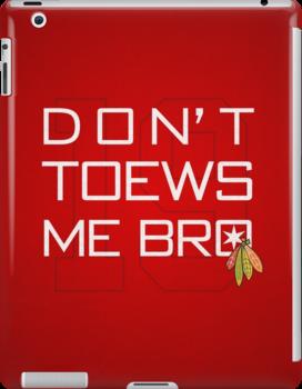 Don't TOEWS Me Bro by fohkat