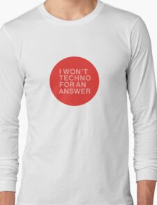 I Won't Techno for an Answer Long Sleeve T-Shirt