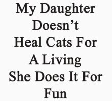 My Daughter Doesn't Heal Cats For A Living She Does It For Fun by supernova23