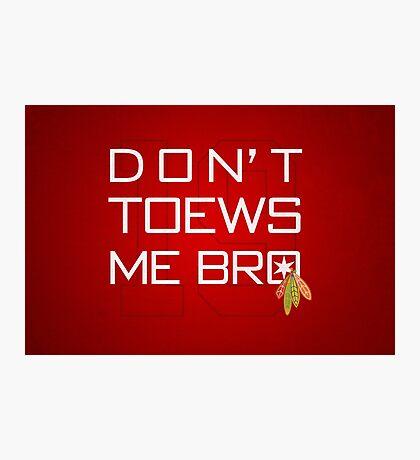 Don't TOEWS Me Bro Photographic Print