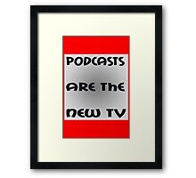 Podcasts Are The New TV funny nerd geek geeky Framed Print