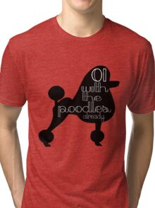 Oi With The Poodles Already Tri-blend T-Shirt