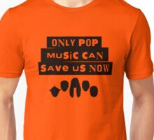 Only Pop Music Can Save Us Now Unisex T-Shirt