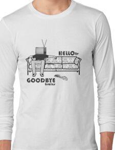 - Hello, TV! and Goodbye, brains! Long Sleeve T-Shirt
