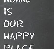 Home Is Our Happy Place by Tracy Jones