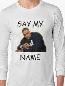 Say My Name - DJ Khaled Long Sleeve T-Shirt