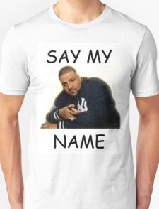 Say My Name - DJ Khaled Unisex T-Shirt