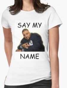 Say My Name - DJ Khaled Womens Fitted T-Shirt