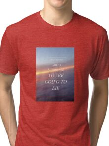 Good Morning! You're Going to Die- Magnus Chase Tri-blend T-Shirt