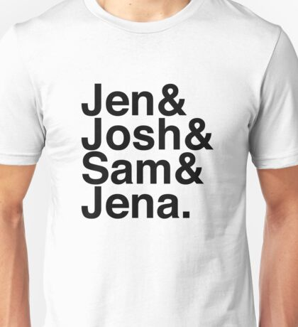 Jennifer & Josh & Sam & Jena. Unisex T-Shirt