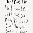 Mum, Mummy! LOOK! by twisteddoodles