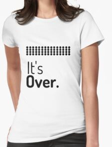 It's Over Womens Fitted T-Shirt