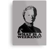 Downton Abbey What Is A Weekend Tshirt Metal Print