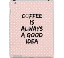 Coffee Is Always a Good Idea - Coffee Stain  iPad Case/Skin