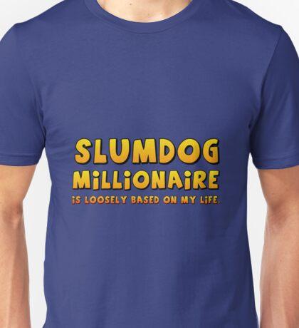 Slumdog Millionaire (is loosely based on my life) Unisex T-Shirt