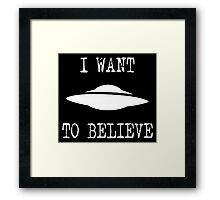 X-Files - I Want To Believe (white text) Framed Print