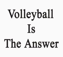 Volleyball Is The Answer by supernova23