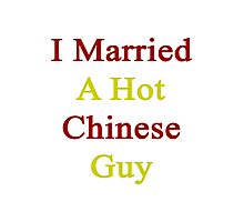 I Married A Hot Chinese Guy Photographic Print
