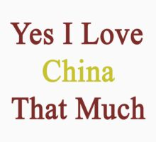 Yes I Love China That Much by supernova23