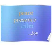 peace, presence, calm...joy Poster