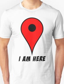 I am HERE T-Shirt