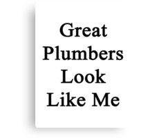 Great Plumbers Look Like Me Canvas Print
