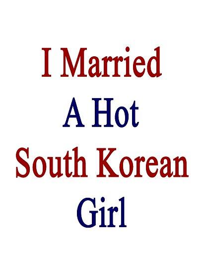 I Married A Hot South Korean Girl by supernova23
