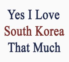 Yes I Love South Korea That Much by supernova23