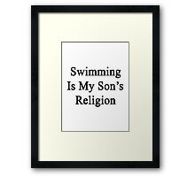 Swimming Is My Son's Religion Framed Print