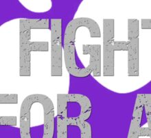 I Fight For A Cure - Cystic Fibrosis Sticker