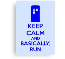 Keep Calm And Basically, Run Canvas Print