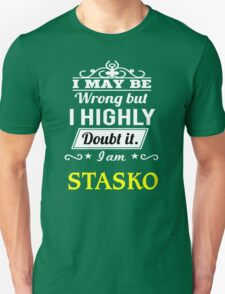 STASKO I May Be Wrong But I Highly Doubt It I Am - T Shirt, Hoodie, Hoodies, Year, Birthday T-Shirt