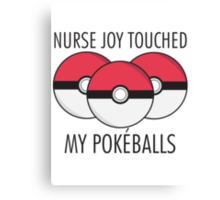 Nurse Joy Touched My Pokéballs Canvas Print