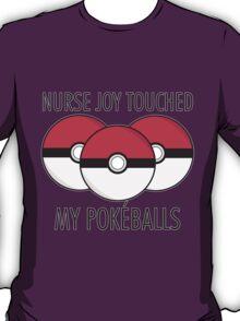 Nurse Joy Touched My Pokéballs T-Shirt