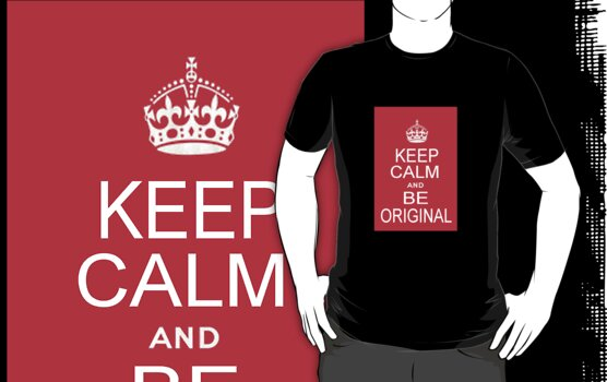 Keep Calm and Be Original by Weber Consulting