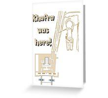 Khafra Was Here! Greeting Card