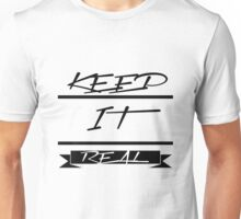 KEEP IT REAL Unisex T-Shirt
