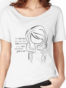 It's not who you are that holds you back, it's who you think you're not.   Women's Relaxed Fit T-Shirt