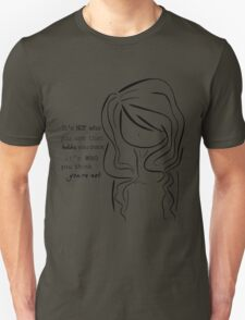 It's not who you are that holds you back, it's who you think you're not.   T-Shirt