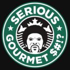Serious Gourmet $#!? by ORabbit