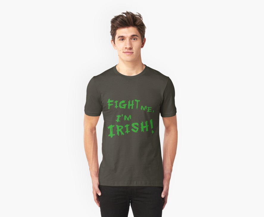 Fight Me, I'm Irish! by shirtypants