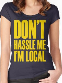 DON'T HASSLE ME, I'M LOCAL Women's Fitted Scoop T-Shirt