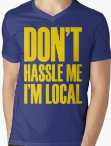 DON'T HASSLE ME, I'M LOCAL Mens V-Neck T-Shirt