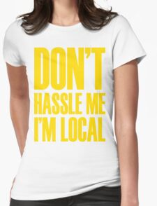 DON'T HASSLE ME, I'M LOCAL Womens Fitted T-Shirt
