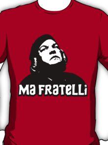 Ma Fratelli T-Shirt