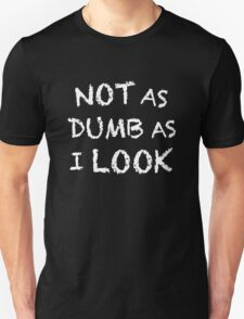 Not as Dumb as I Look T-Shirt