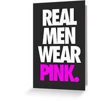 REAL MEN WEAR PINK. Greeting Card
