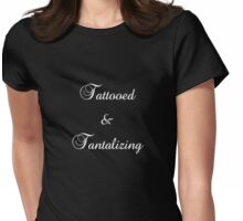 Tattooed & Tantalizing (white text) Womens Fitted T-Shirt