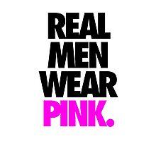 REAL MEN WEAR PINK. - Alternate Photographic Print