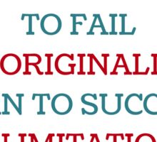 It is better to fail in originality that to succeed  in imitation Sticker